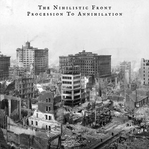 THE NIHILISTIC FRONT - PROCESSION TO ANNIHILATION CD