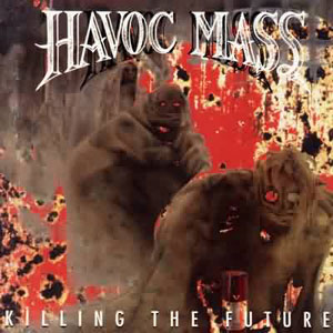 HAVOC MASS - KILLING THE FUTURE CD (OOP)