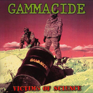 GAMMACIDE - VICTIMS OF SCIENCE CD